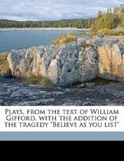 "Plays, from the Text of William Gifford, with the Addition of the Tragedy ""Believe as You List"""