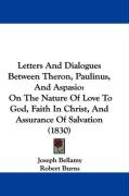 Letters and Dialogues Between Theron, Paulinus, and Aspasio: On the Nature of Love to God, Faith in Christ, and Assurance of Salvation (1830)