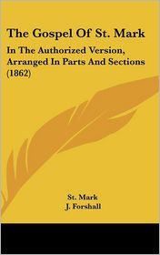 The Gospel of St. Mark: In the Authorized Version, Arranged in Parts and Sections (1862)