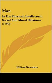 Man: In His Physical, Intellectual, Social and Moral Relations (1799)