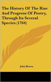 The History of the Rise and Progress of Poetry, Through Its Several Species (1764)