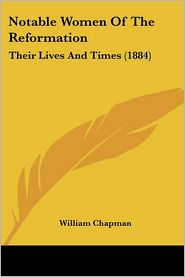 Notable Women of the Reformation: Their Lives and Times (1884)