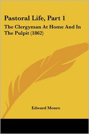 Pastoral Life, Part 1: The Clergyman at Home and in the Pulpit (1862)