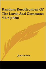 Random Recollections of the Lords and Commons V1-2 (1838)