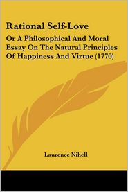 Rational Self-Love: Or a Philosophical and Moral Essay on the Natural Principles of Happiness and Virtue (1770)