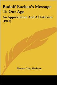 Rudolf Eucken's Message to Our Age: An Appreciation and a Criticism (1913)