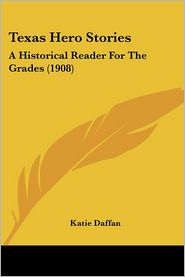 Texas Hero Stories: A Historical Reader for the Grades (1908)