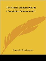 The Stock Transfer Guide: A Compilation of Statutes (1912)