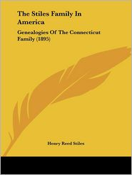 The Stiles Family in America: Genealogies of the Connecticut Family (1895)