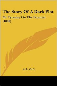 The Story of a Dark Plot: Or Tyranny on the Frontier (1898)