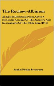 The Rochew-Albimon: An Epical Didactical Poem, Gives a Historical Account of the Ancestry and Descendants of the White Man (1915)