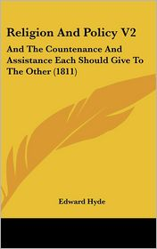 Religion and Policy V2: And the Countenance and Assistance Each Should Give to the Other (1811)