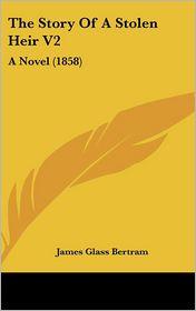 The Story of a Stolen Heir V2: A Novel (1858)