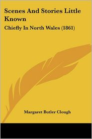 Scenes and Stories Little Known: Chiefly in North Wales (1861)