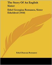 The Story of an English Sister: Ethel Georgina Romanes, Sister Etheldred (1918)