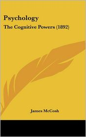 Psychology: The Cognitive Powers (1892)