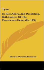 Tyre: Its Rise, Glory, and Desolation, with Notices of the Phoenicians Generally (1856)
