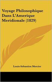 Voyage Philosophique Dans L'Amerique Meridionale (1829)