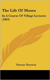 The Life of Moses: In a Course of Village Lectures (1863)