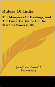 Rulers of India: The Marquess of Hastings, and the Final Overthrow of the Maratha Power (1900)