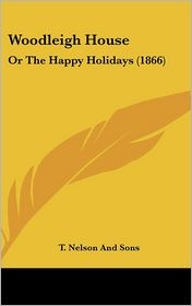 Woodleigh House: Or the Happy Holidays (1866)
