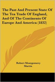 The Past and Present State of the Tea Trade of England, and of the Continents of Europe and America (1832)