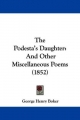 The Podesta's Daughter: And Other Miscellaneous Poems (1852)