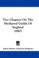 Two Chapters on the Mediaeval Guilds of England (1887)