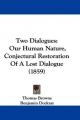 Two Dialogues: Our Human Nature, Conjectural Restoration of a Lost Dialogue (1859)