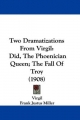 Two Dramatizations from Virgil: Did, the Phoenician Queen; The Fall of Troy (1908)