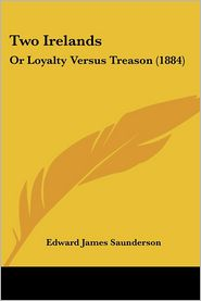 Two Irelands: Or Loyalty Versus Treason (1884)