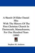 A Sketch of Elder Daniel Hix: With the History of the First Christian Church in Dartmouth, Massachusetts, for One Hundred Years (1880)