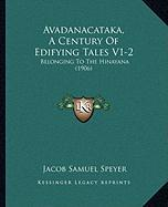 Avadanacataka, a Century of Edifying Tales V1-2: Belonging to the Hinayana (1906)