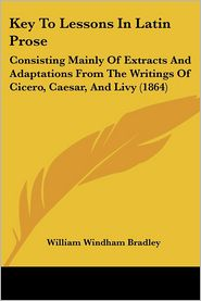 Key to Lessons in Latin Prose: Consisting Mainly of Extracts and Adaptations from the Writings of Cicero, Caesar, and Livy (1864)