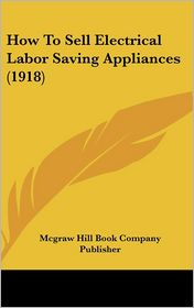 How to Sell Electrical Labor Saving Appliances (1918)