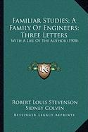 Familiar Studies; A Family of Engineers; Three Letters: With a Life of the Author (1908)
