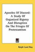 Apostles of Discord: A Study of Organized Bigotry and Disruption on the Fringes of Protestantism