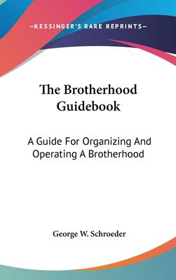 The Brotherhood Guidebook : A Guide for Organizing and Operating A Brotherhood - George W. Schroeder