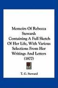 Memoirs of Rebecca Steward: Containing a Full Sketch of Her Life, with Various Selections from Her Writings and Letters (1877)