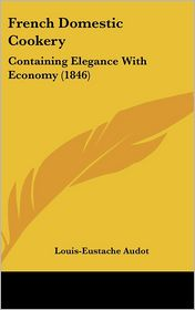 French Domestic Cookery: Containing Elegance with Economy (1846)