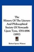The History of the Literary and Philosophical Society of Newcastle Upon Tyne, 1793-1896 (1897)