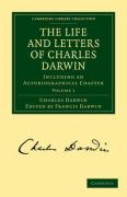 The Life and Letters of Charles Darwin: Volume 1: Including an Autobiographical Chapter