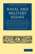 Naval and Military Essays: Being Papers Read in the Naval and Military Section at the International Congress of Historical Studies, 1913