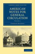 American Notes for General Circulation 2 Volume Set: American Notes for General Circulation: Volume 1 (Cambridge Library Collection - History)