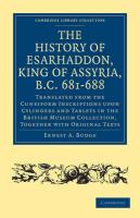 The History of Esarhaddon (Son of Sennacherib) King of Assyria, B.C. 681-688: Translated from the Cuneiform Inscriptions upon Cylinders and Tablets in ... (Cambridge Library Collection - Archaeology)