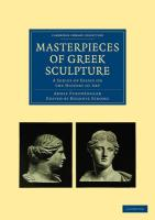 Masterpieces of Greek Sculpture: A Series of Essays on the History of Art