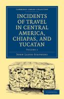 Incidents of Travel in Central America, Chiapas, and Yucatan - Volume 1