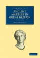Ancient Marbles in Great Britain 2 Part Set (Cambridge Library Collection - Archaeology)