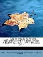 An Introductory Discourse, Delivered Before the Literary and Philosophical Society of New-York, on T