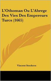 L'Othoman Ou L'Abrege Des Vies Des Empereurs Turcs (1665)